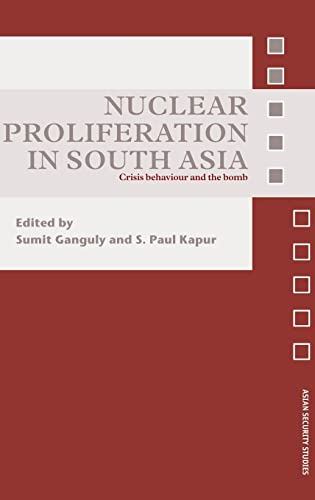 9780415440493: Nuclear Proliferation in South Asia: Crisis Behaviour and the Bomb (Asian Security Studies)