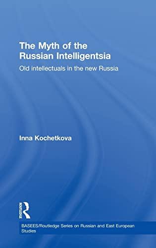 The Myth of the Russian Intelligentsia: Old Intellectuals in the New Russia: Inna Kochetkova