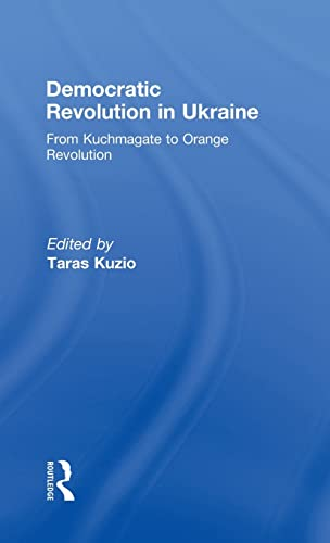 9780415441414: Democratic Revolution in Ukraine: From Kuchmagate to Orange Revolution