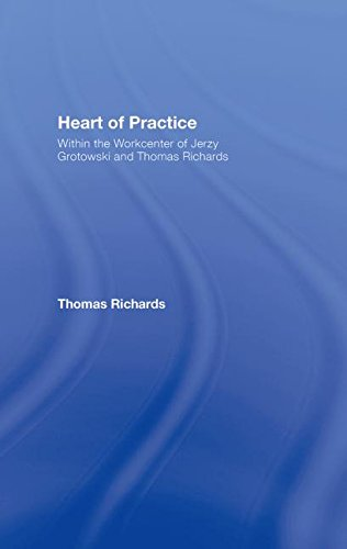 9780415441476: Heart of Practice: Within the Workcenter of Jerzy Grotowski and Thomas Richards