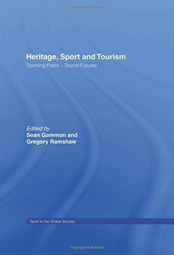 9780415442480: Heritage, Sport and Tourism: Sporting Pasts - Tourist Futures (Sport in the Global Society)