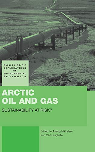 9780415443302: Arctic Oil and Gas: Sustainability at Risk? (Routledge Explorations in Environmental Economics)