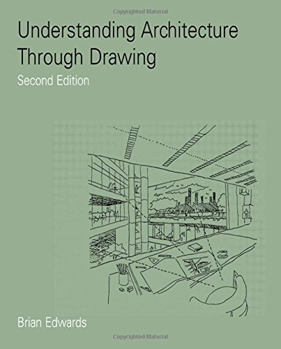 Understanding Architecture Through Drawing: Brian Edwards