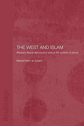 9780415444385: The West and Islam: Western Liberal Democracy versus the System of Shura (Islamic Studies Series)