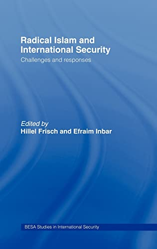 9780415444606: Radical Islam and International Security: Challenges and Responses (BESA Studies in International Security)