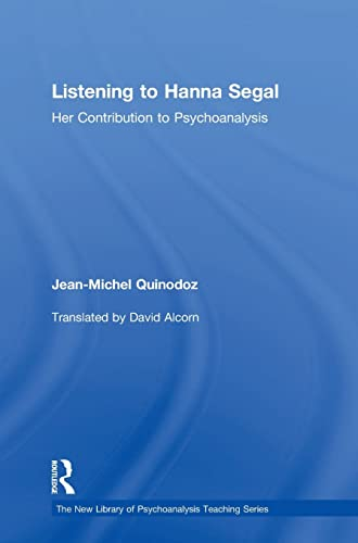 9780415444934: Listening to Hanna Segal: Her Contribution to Psychoanalysis (New Library of Psychoanalysis Teaching Series)