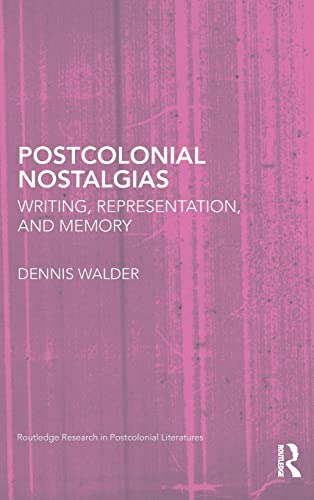 9780415445337: Postcolonial Nostalgias: Writing, Representation and Memory (Routledge Research in Postcolonial Literatures)