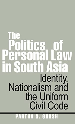 9780415445443: The Politics of Personal Law in South Asia: Identity, Nationalism and the Uniform Civil Code