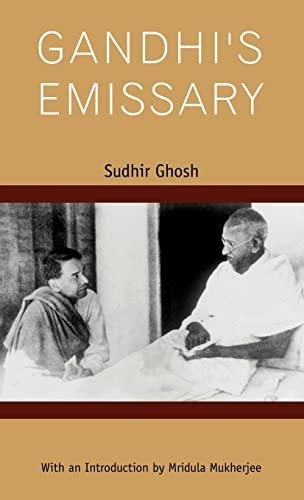 Gandhi's Emissary: Sudhir Ghosh; Introduction By Mridula Mukherjee