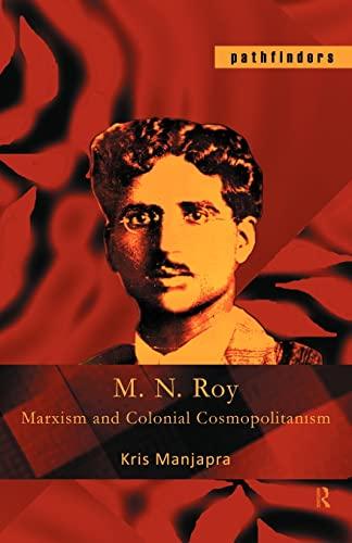 M. N. Roy: Marxism and Colonial Cosmopolitanism: Manjapra, Kris