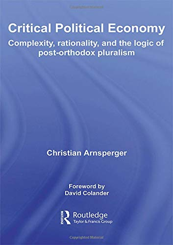 Critical Political Economy: Complexity, Rationality, and the Logic of Post-Orthodox Pluralism (...
