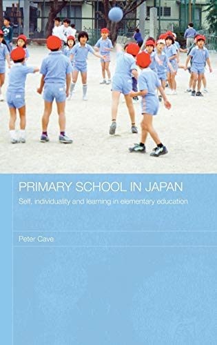 Primary School in Japan: Self, Individuality and Learning in Elementary Education (Japan ...