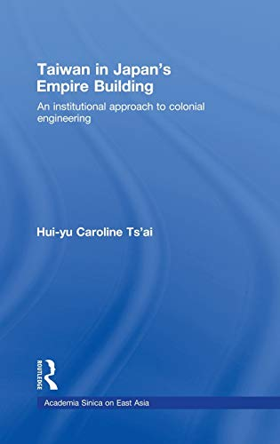 9780415447386: Taiwan in Japan's Empire-Building: An Institutional Approach to Colonial Engineering (Academia Sinica on East Asia)