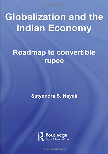 9780415447393: Globalization and the Indian Economy: Roadmap to a Convertible Rupee (Routledge Studies in the Growth Economies of Asia) (Volume 33)