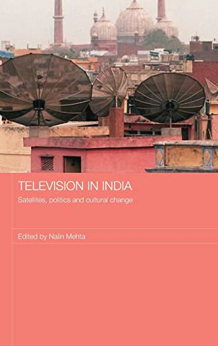Television in India: Satellites, Politics and Cultural Change: Nalin Mehta