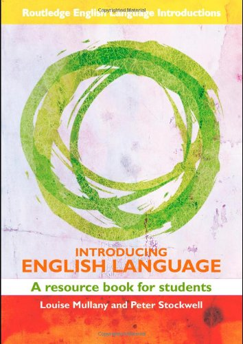 Introducing English Language: A Resource Book for: Louise Mullany, Peter