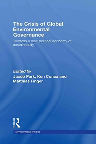 9780415449199: The Crisis of Global Environmental Governance: Towards a New Political Economy of Sustainability (Environmental Politics)
