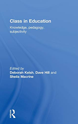 9780415450270: Class in Education: Knowledge, Pedagogy, Subjectivity
