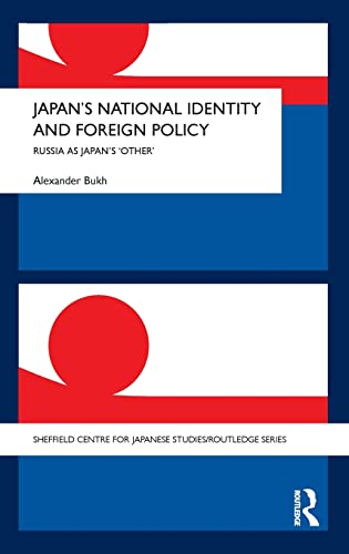 9780415450553: Japan's National Identity and Foreign Policy: Russia as Japan's 'Other' (Sheffield Centre for Japanese Studies/Routledge Series)