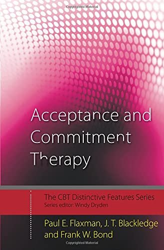 Acceptance and Commitment Therapy: Distinctive Features (CBT Distinctive Features): Flaxman, Paul E...