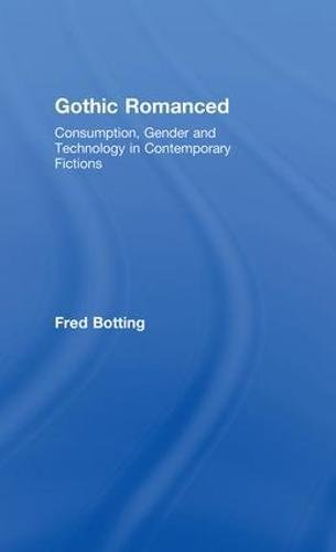 9780415450898: Gothic Romanced: Consumption, Gender and Technology in Contemporary Fictions
