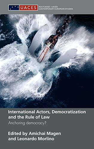 9780415451024: International Actors, Democratization and the Rule of Law: Anchoring Democracy? (Routledge/UACES Contemporary European Studies)