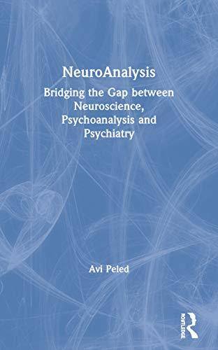 NeuroAnalysis: Bridging the Gap Between Neuroscience, Psychoanalysis,: Peled, Avi (Author)