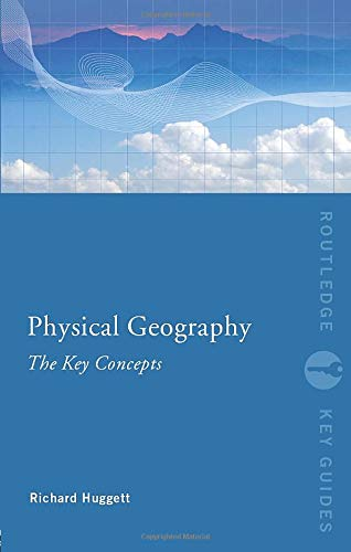 Physical Geography: The Key Concepts (Routledge Key Guides): Huggett, Richard John