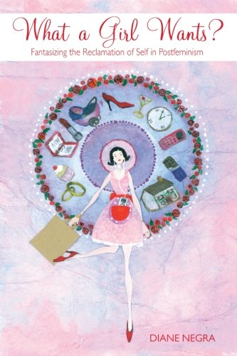 9780415452281: What a Girl Wants?: Fantasizing the Reclamation of Self in Postfeminism