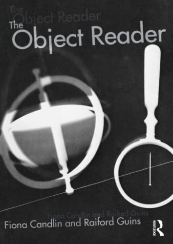The Object Reader (In Sight: Visual Culture): Fiona Candlin; Raiford Guins