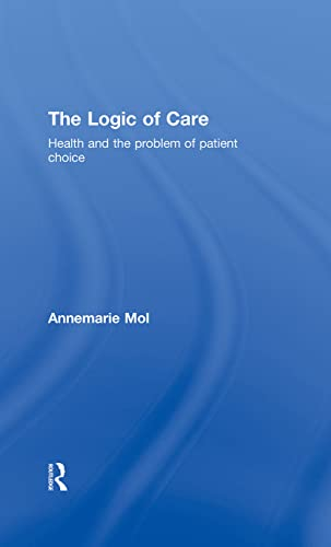 9780415453424: The Logic of Care: Health and the Problem of Patient Choice