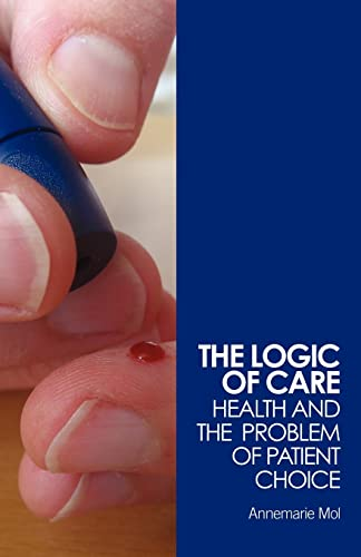 9780415453431: The Logic of Care: Health and the Problem of Patient Choice