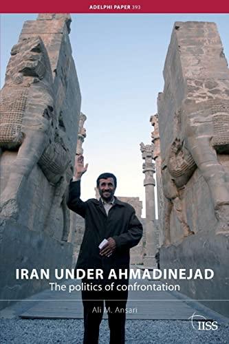 Iran Under Ahmadinejad: The Politics of Confrontation: Ansari, Ali M.