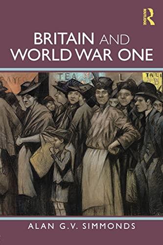 Britain and World War One: Simmonds, Alan G. V.