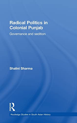 9780415456883: Radical Politics in Colonial Punjab: Governance and Sedition (Routledge Studies in South Asian History)