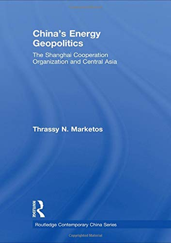 9780415456906: China's Energy Geopolitics: The Shanghai Cooperation Organization and Central Asia (Routledge Contemporary China Series)