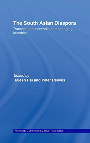 The South Asian Diaspora: Transnational networks and changing identities: Peter Reeves,Rajesh Rai