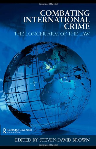 Combating International Crime: The Longer Arm of the Law: Routledge-Cavendish