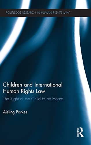 Children and International Human Rights Law: The Right of the Child to be Heard (Routledge Research...