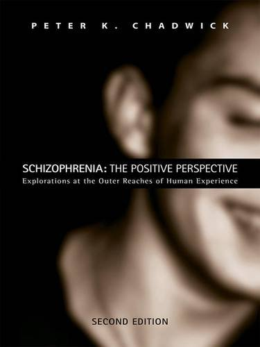 9780415459075: Schizophrenia: The Positive Perspective: Explorations at the Outer Reaches of Human Experience