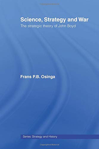 9780415459525: Science, Strategy and War: The Strategic Theory of John Boyd (Strategy and History)