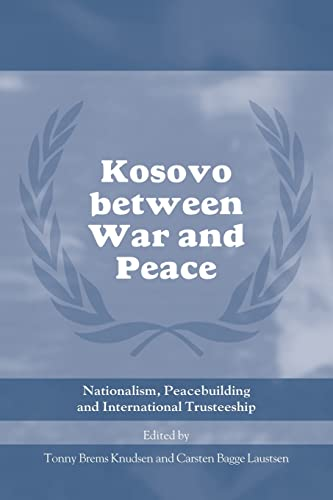 9780415459587: Kosovo between War and Peace: Nationalism, Peacebuilding and International Trusteeship (Cass Series on Peacekeeping)