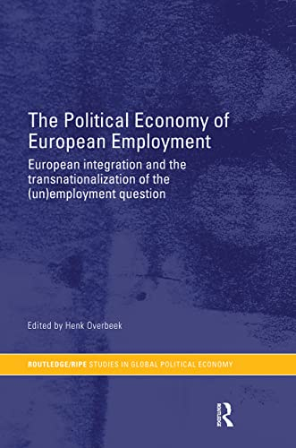 9780415459808: The Political Economy of European Employment: European Integration and the Transnationalization of the (Un)Employment Question (RIPE Series in Global Political Economy)