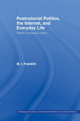9780415459907: Postcolonial Politics, The Internet and Everyday Life: Pacific Traversals Online (Routledge Advances in International Relations and Global Pol)