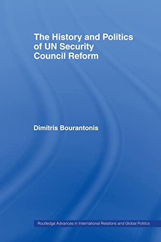 9780415459914: The History and Politics of UN Security Council Reform (Routledge Advances in International Relations and Global Pol)