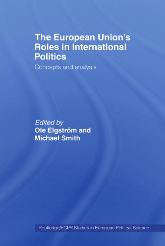 9780415459990: The European Union's Roles in International Politics: Concepts and Analysis (Routledge/Ecpr Studies in European Political Science)