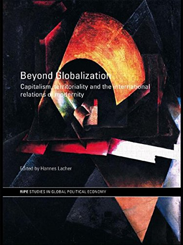 9780415460002: Beyond Globalization: Capitalism, Territoriality and the International Relations of Modernity (RIPE Series in Global Political Economy)
