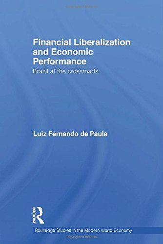 9780415460095: Financial Liberalization and Economic Performance: Brazil at the Crossroads (Routledge Studies in the Modern World Economy)