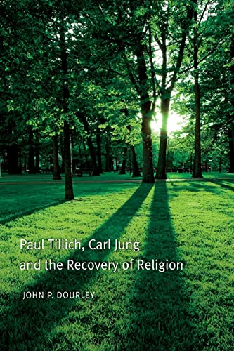 Paul Tillich, Carl Jung and the Recovery of Religion (0415460247) by John P. Dourley