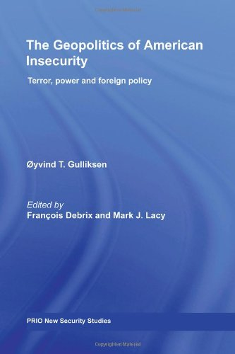 9780415460422: The Geopolitics of American Insecurity: Terror, Power and Foreign Policy (PRIO New Security Studies)